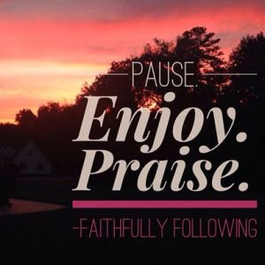 Further Study: Today pause for a moment. Enjoy what is right in front of you. Praise God for the blessing of that moment.